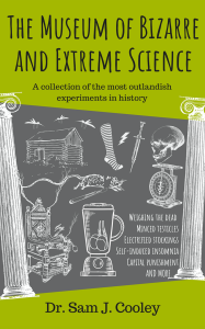 Museum_of_bizarre_and_extreme_science_sam_cooley_experiments_mad_crazy_book
